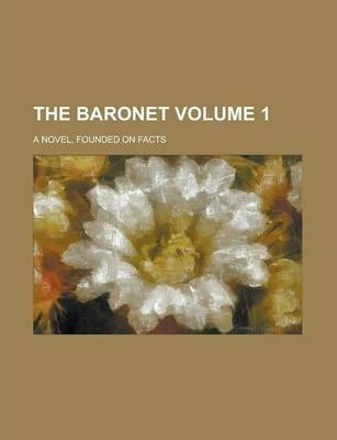 The Baronet; A Novel, Founded on Facts Volume 1