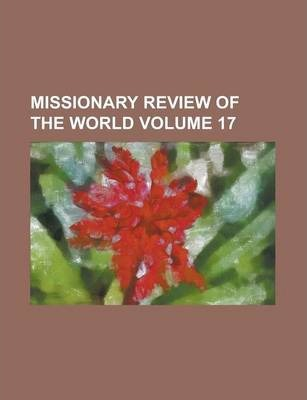 Missionary Review of the World Volume 17