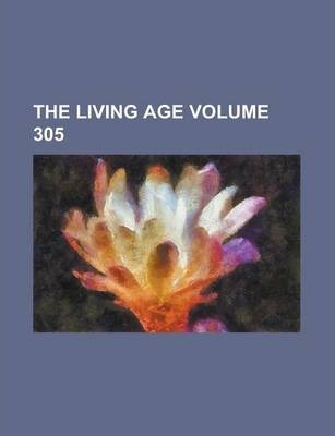 The Living Age Volume 305