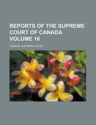 Reports of the Supreme Court of Canada Volume 16