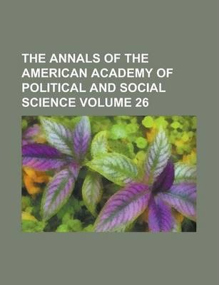 The Annals of the American Academy of Political and Social Science Volume 26