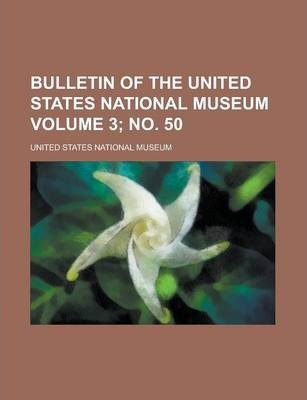 Bulletin of the United States National Museum Volume 3; No. 50