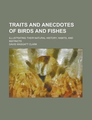 Traits and Anecdotes of Birds and Fishes; Illustrating Their Natural History, Habits, and Instincts