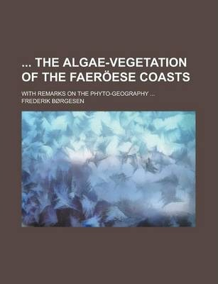 The Algae-Vegetation of the Faeroese Coasts; With Remarks on the Phyto-Geography ...