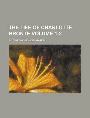 The Life of Charlotte Bronte Volume 1-2