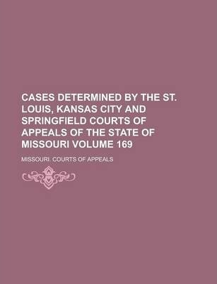 Cases Determined by the St. Louis, Kansas City and Springfield Courts of Appeals of the State of Missouri Volume 169