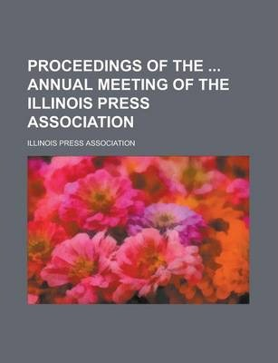 Proceedings of the Annual Meeting of the Illinois Press Association