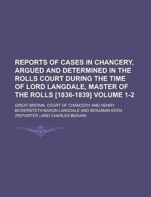 Reports of Cases in Chancery, Argued and Determined in the Rolls Court During the Time of Lord Langdale, Master of the Rolls [1836-1839] Volume 1-2