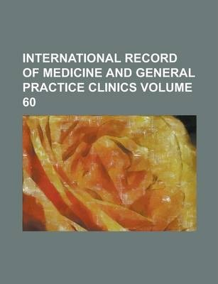 International Record of Medicine and General Practice Clinics Volume 60