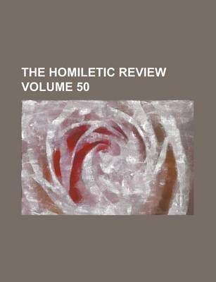 The Homiletic Review Volume 50