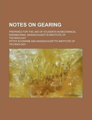 Notes on Gearing; Prepared for the Use of Students in Mechanical Engineering, Massachusetts Institute of Technology