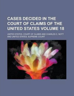Cases Decided in the Court of Claims of the United States Volume 18