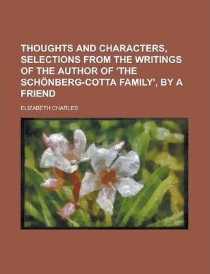 Thoughts and Characters, Selections from the Writings of the Author of 'The Schonberg-Cotta Family', by a Friend