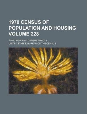 1970 Census of Population and Housing; Final Reports. Census Tracts Volume 228