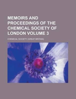 Memoirs and Proceedings of the Chemical Society of London Volume 3