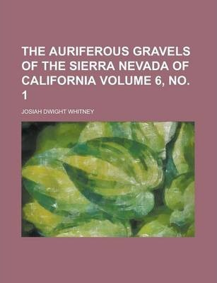 The Auriferous Gravels of the Sierra Nevada of California Volume 6, No. 1