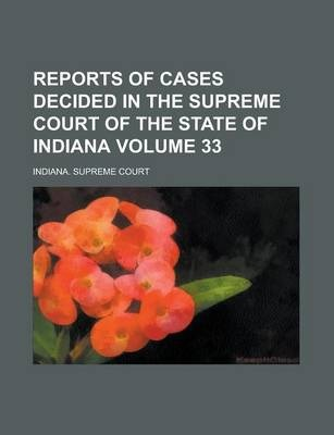 Reports of Cases Decided in the Supreme Court of the State of Indiana Volume 33