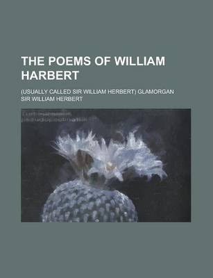 The Poems of William Harbert; (Usually Called Sir William Herbert) Glamorgan