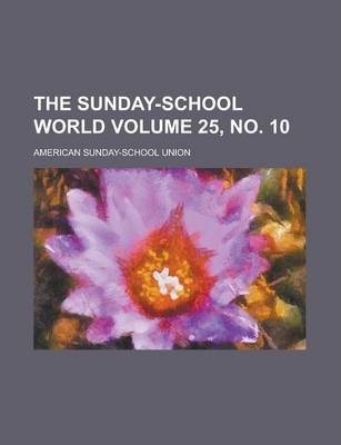 The Sunday-School World Volume 25, No. 10