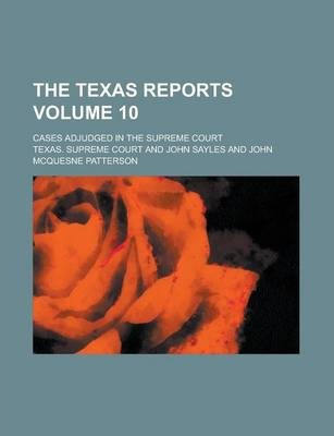 The Texas Reports; Cases Adjudged in the Supreme Court Volume 10
