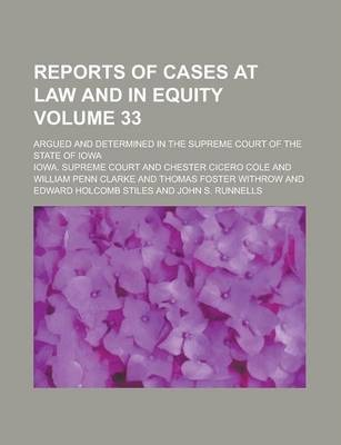 Reports of Cases at Law and in Equity; Argued and Determined in the Supreme Court of the State of Iowa Volume 33