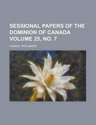Sessional Papers of the Dominion of Canada Volume 25, No. 7
