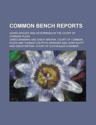 Common Bench Reports; Cases Argued and Determined in the Court of Common Pleas
