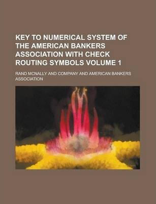 Key to Numerical System of the American Bankers Association with Check Routing Symbols Volume 1