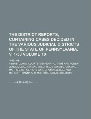 The District Reports, Containing Cases Decided in the Various Judicial Districts of the State of Pennsylvania. V. 1-30; 1892-1921 Volume 10