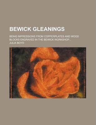 Bewick Gleanings; Being Impressions from Copperplates and Wood Blocks Engraved in the Bewick Workshop...