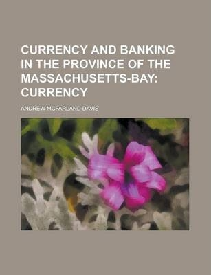 Currency and Banking in the Province of the Massachusetts-Bay