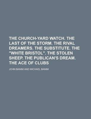 The Church-Yard Watch. the Last of the Storm. the Rival Dreamers. the Substitute. the White Bristol. the Stolen Sheep. the Publican's Dream. the Ace