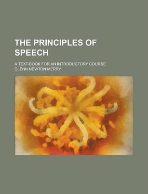 The Principles of Speech; A Text-Book for an Introductory Course