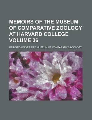 Memoirs of the Museum of Comparative Zoology at Harvard College Volume 36
