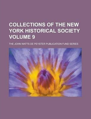 Collections of the New York Historical Society; The John Watts de Peyster Publication Fund Series Volume 9