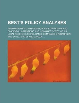 Best's Policy Analyses; Premium Rates, Cash Values, Policy Conditions and Dividend Illustrations, Including Net Costs, of All Legal Reserve Life Insurance Companies Operating in the United States and Canada ...