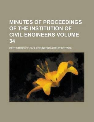 Minutes of Proceedings of the Institution of Civil Engineers Volume 34