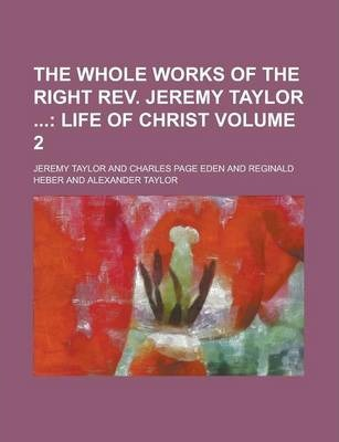 The Whole Works of the Right REV. Jeremy Taylor Volume 2