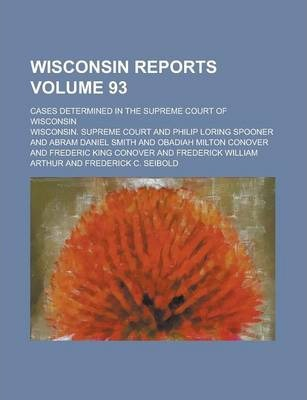 Wisconsin Reports; Cases Determined in the Supreme Court of Wisconsin Volume 93