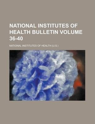 National Institutes of Health Bulletin Volume 36-40