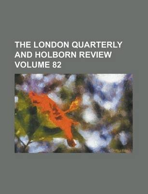 The London Quarterly and Holborn Review Volume 82