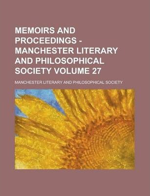 Memoirs and Proceedings - Manchester Literary and Philosophical Society Volume 27