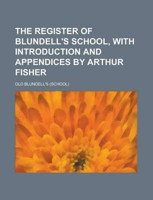The Register of Blundell's School, with Introduction and Appendices by Arthur Fisher