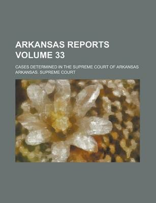 Arkansas Reports; Cases Determined in the Supreme Court of Arkansas Volume 33