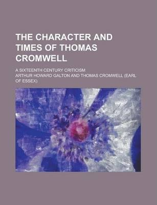 The Character and Times of Thomas Cromwell; A Sixteenth Century Criticism