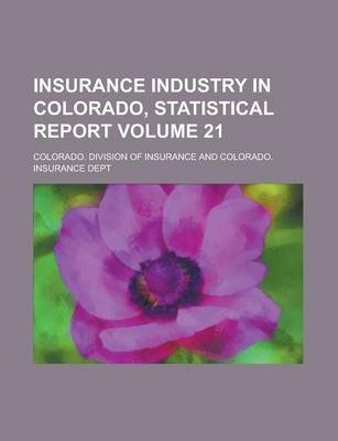 Insurance Industry in Colorado, Statistical Report Volume 21