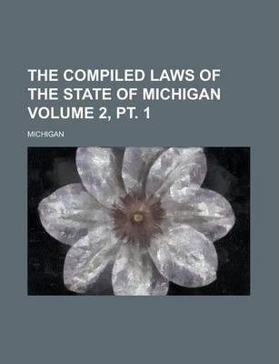 The Compiled Laws of the State of Michigan Volume 2, PT. 1