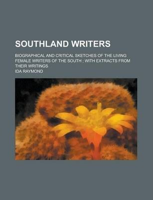 Southland Writers; Biographical and Critical Sketches of the Living Female Writers of the South; With Extracts from Their Writings Volume 1