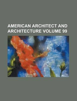 American Architect and Architecture Volume 99