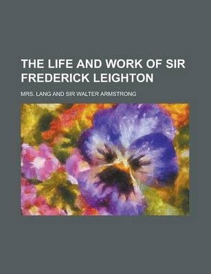 The Life and Work of Sir Frederick Leighton